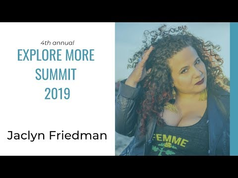 Explore More Summit 2019 Speaker: Jaclyn Friedman - YouTube