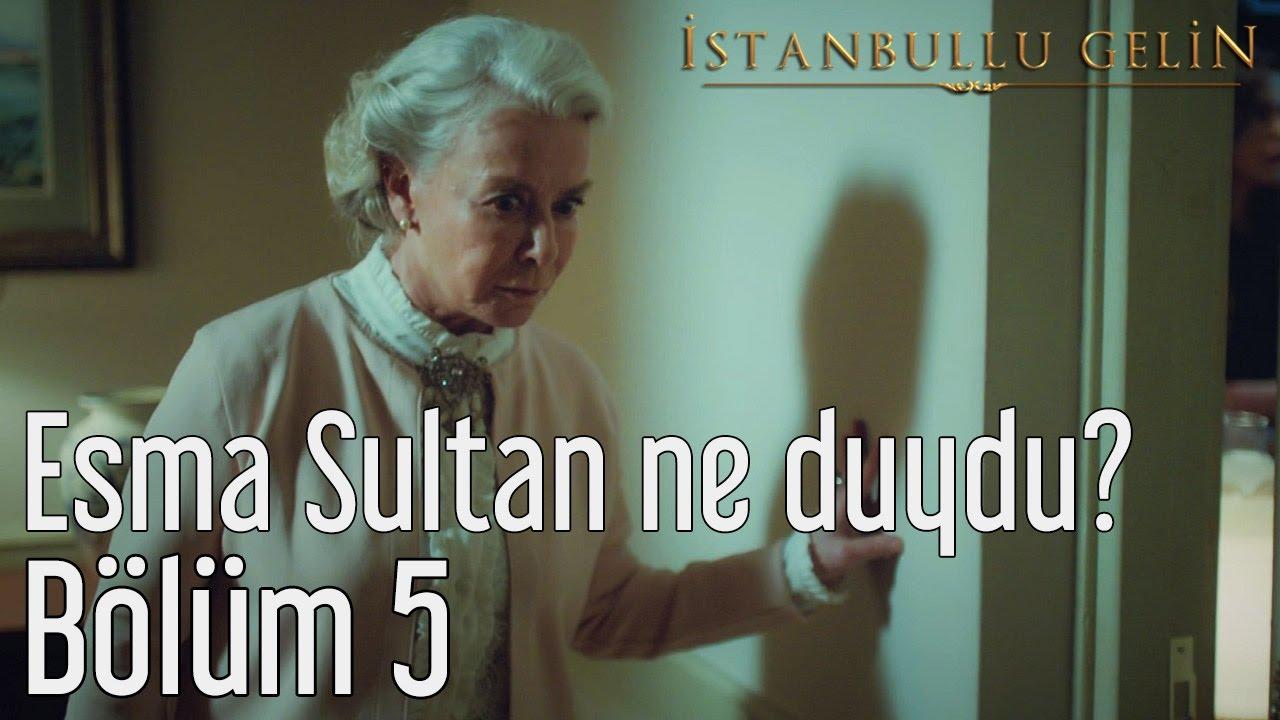 İstanbullu Gelin 5. Bölüm - Esma Sultan Ne Duydu?