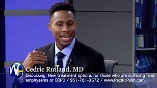 New Treatment Options for Emphysema & COPD with Cedric Rutland, MD