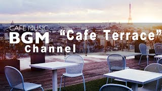 """Cafe Music BGM channel - NEW SONGS """"Cafe Terrace"""""""