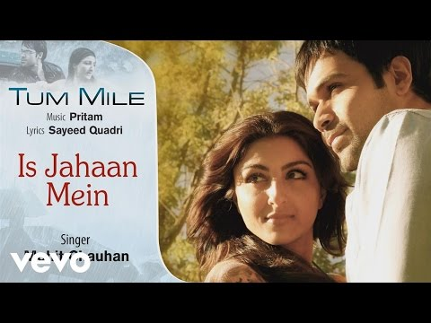 Is Jahaan Mein - Official Audio Song | Tum Mile | Mohit Chauhan| Pritam