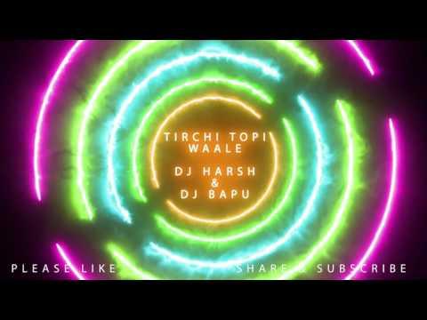 Tirchi Topi Waale (Club Mix) - DJ Harsh & DJ Bapu