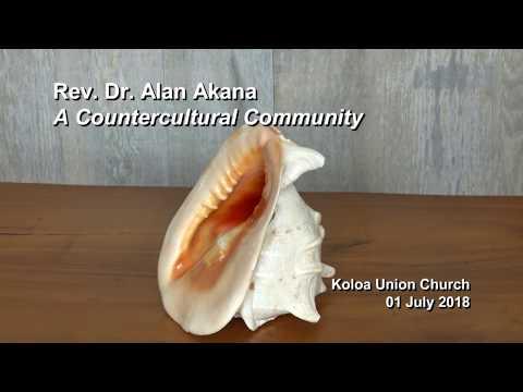 "Rev. Dr. Alan Akana Sermon: ""A Countercultural Community"" - 01 July 2018"