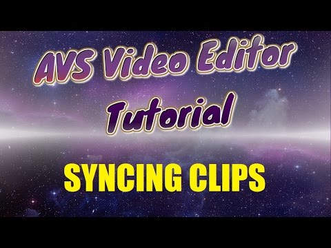 AVS Video Editor Tutorial! How to Sync Clips