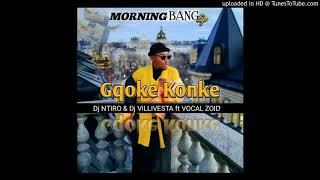 Vocal Zoid - Gqoke konke (Prod: Dj Villivesta & Dj Ntiro)cptGqom