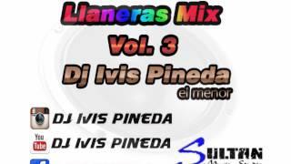 LLANERAS MIX VOL  3 DJ IVIS PINEDA