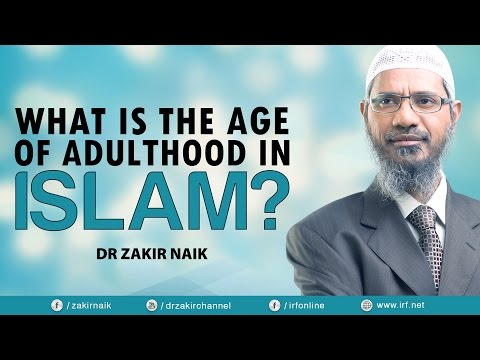 DR ZAKIR NAIK - WHAT IS THE AGE OF ADULTHOOD IN ISLAM?