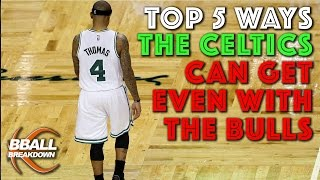 The TOP 5 Ways The CELTICS Can Get Even With The BULLS