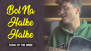 Bol Na Halke Halke   Samarth Swarup   Song Of The Week   Rahat Fateh Ali Khan, Mahalaxmi Iyer