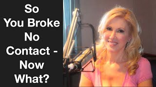 So You Broke No Contact - Now What?