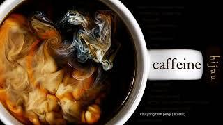 [3.18 MB] Caffeine - Kau Yang T'lah Pergi (Akustik)