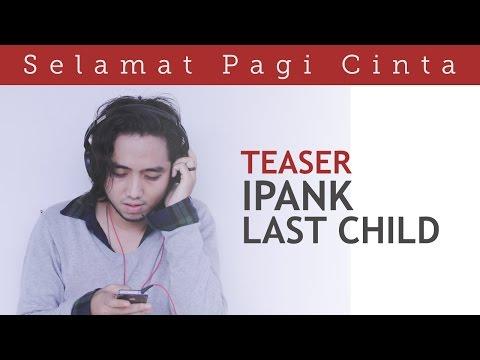 Selamat Pagi Cinta (Official Teaser) - Ipank Last Child Version