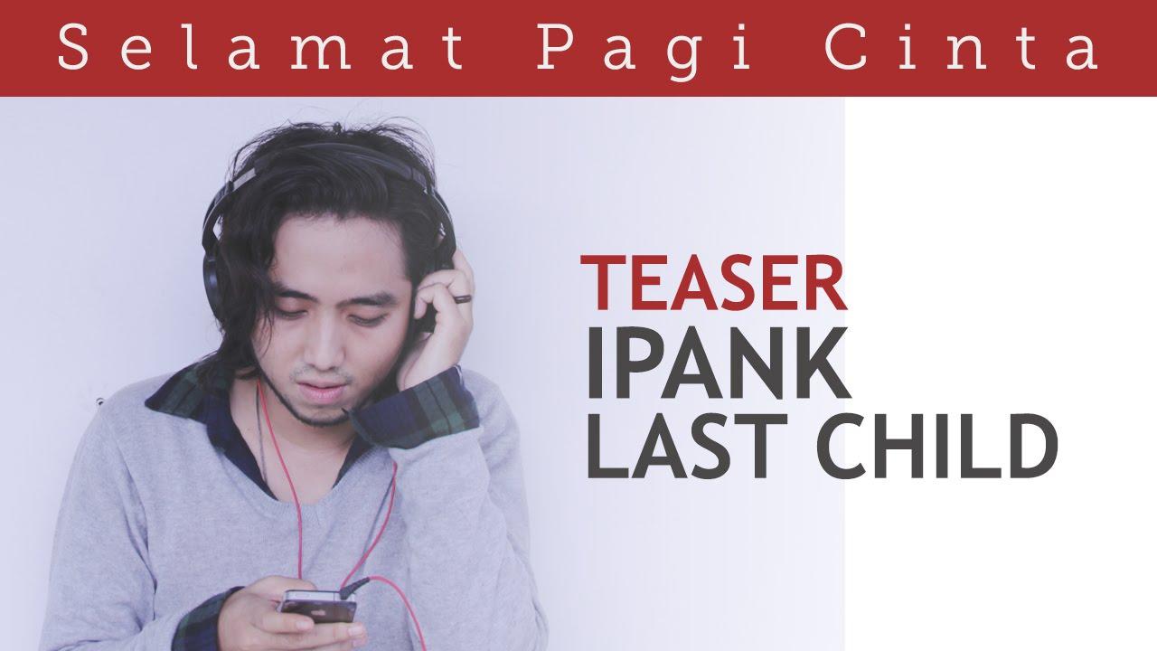 Selamat Pagi Cinta (Official Teaser) - Ipank Last Child Version ...