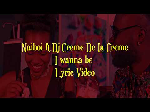 Naiboi - I Wanna Be ft DJ Creme Dela Creme (Lyric video)