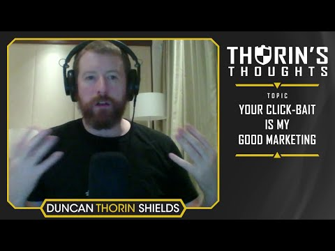 Thorin's Thoughts - Your Click-Bait is My Good Marketing