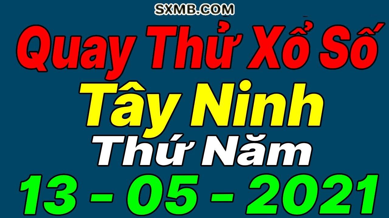 Quay thử XSTN 13/05/2021,Dự đoán quay thử xổ số Tây Ninh Thứ 5 ngày 13 tháng 05 năm 2021