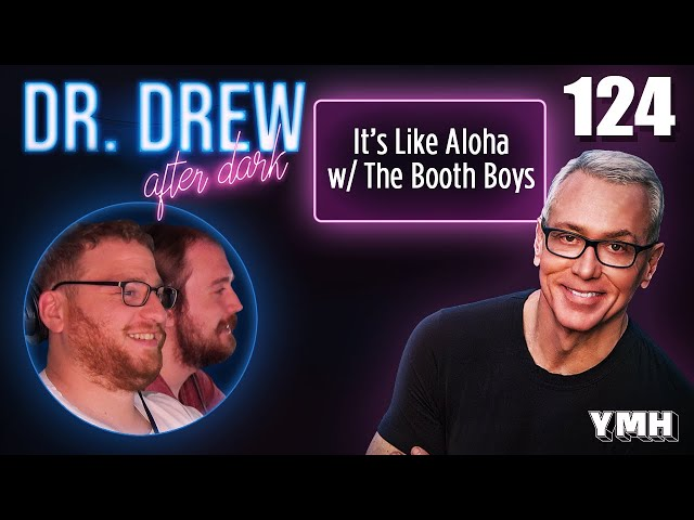 Ep. 124 It's Like Aloha w/ The Booth Boys | Dr. Drew After Dark