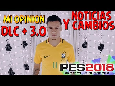 PES 2018 DLC 3.0 NOTICIAS Y MI OPINION PERSONAL.