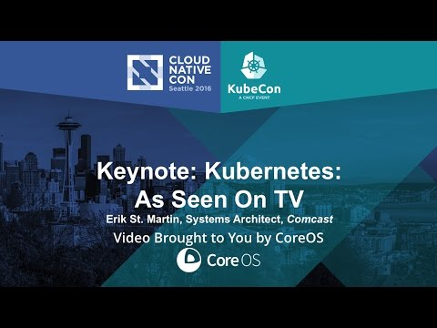 Keynote: Kubernetes: As Seen On TV by Erik St. Martin, Systems Architect, Comcast