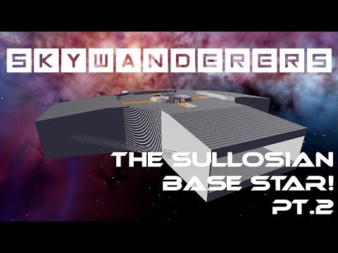 The Sullosian Base Star! Filling The Space Stations Hull - Skywanderers