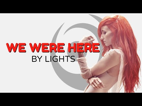 "LIGHTS ""WE WERE HERE"" LYRICS"