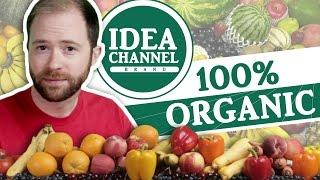 100% Organic Idea Channel Episode | Idea Channel | PBS Digital Studios