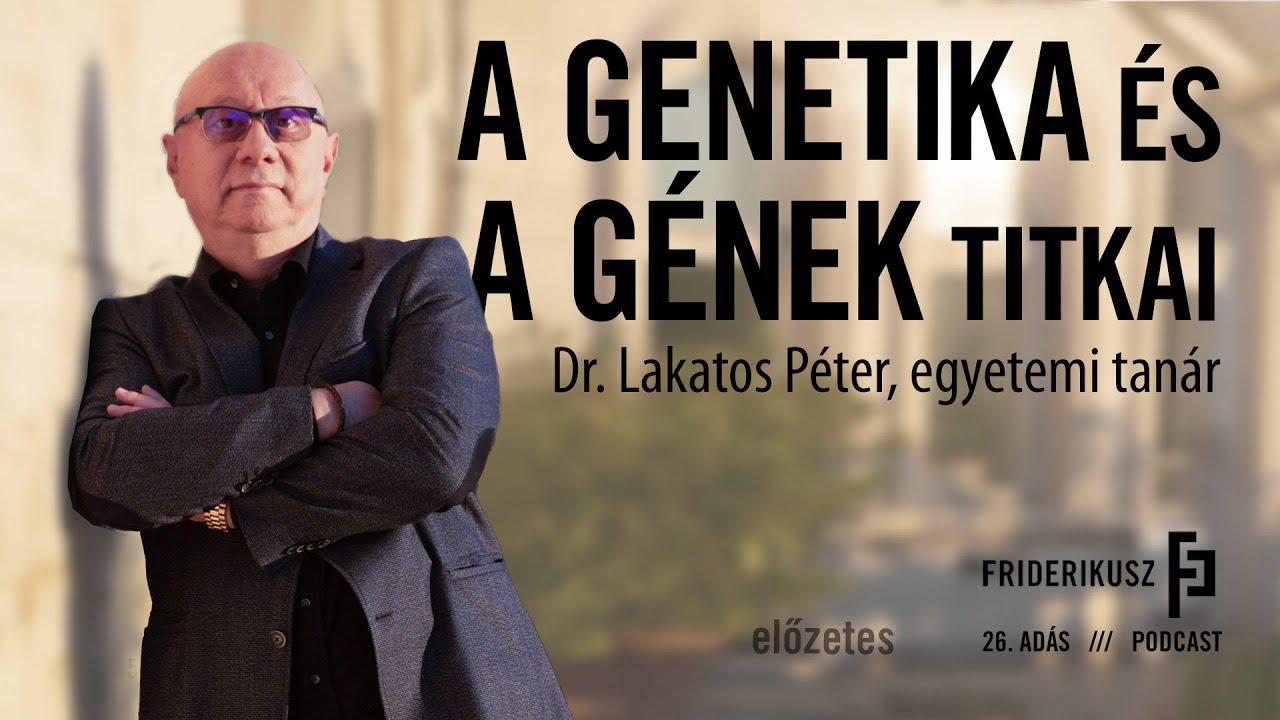 A gének és a genetika titkai: Dr. Lakatos Péter, egyetemi tanár // Előzetes