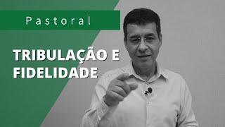 Tribulação e FIDELIDADE | Rev. Amauri de Oliveira | Apocalipse 2:10