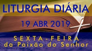 LITURGIA DIÁRIA - Sexta-feira da Paixão do Senhor da Páscoa - 19 ABR 2019