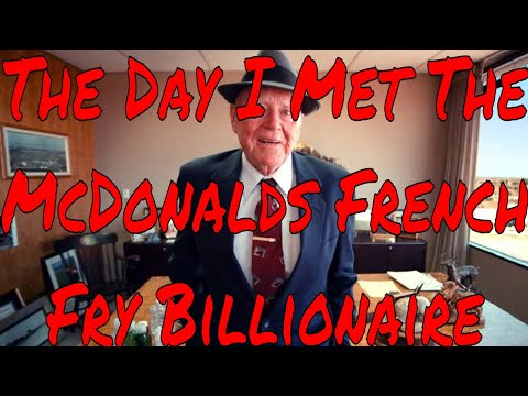 McDonalds French Fries the day I met the 96 yr old Billionaire who supplies them worldwide
