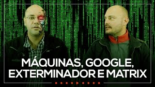 MÁQUINAS, GOOGLE, EXTERMINADOR E MATRIX | SMART MOB #34