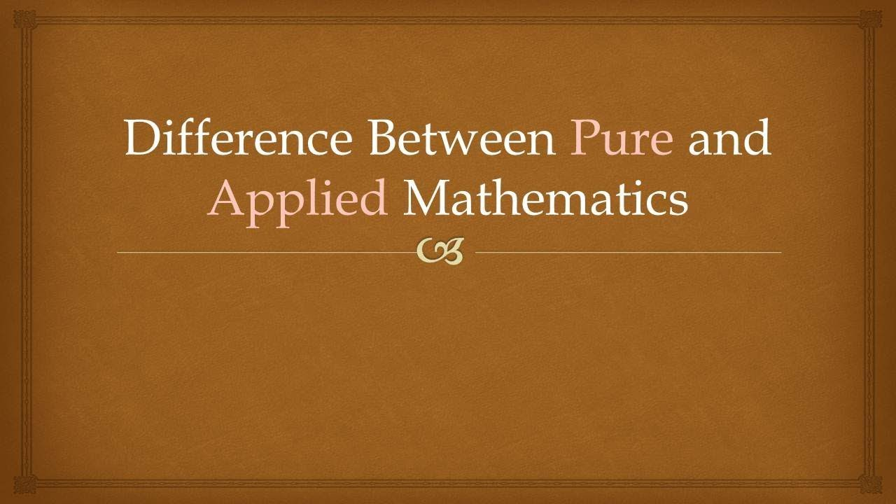 Difference Between Pure & Applied Mathematics - English