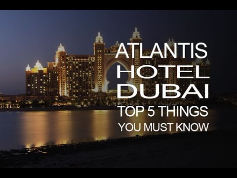Top 5 Things You Must Know About 'Atlantis, The Palm Hotel in Dubai'