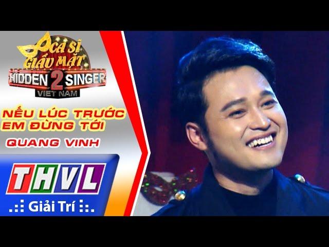 THVL | Ca sĩ giấu mặt 2016 - Tập 7: Quang Vinh | Vòng 4 - Nếu lúc trước em đừng tới