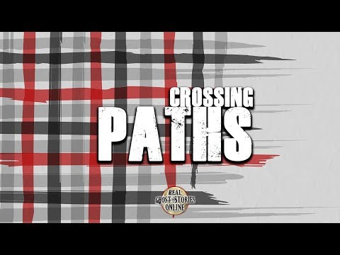 Crossing Paths | Ghost Stories, Paranormal, Supernatural, Hauntings, Horror