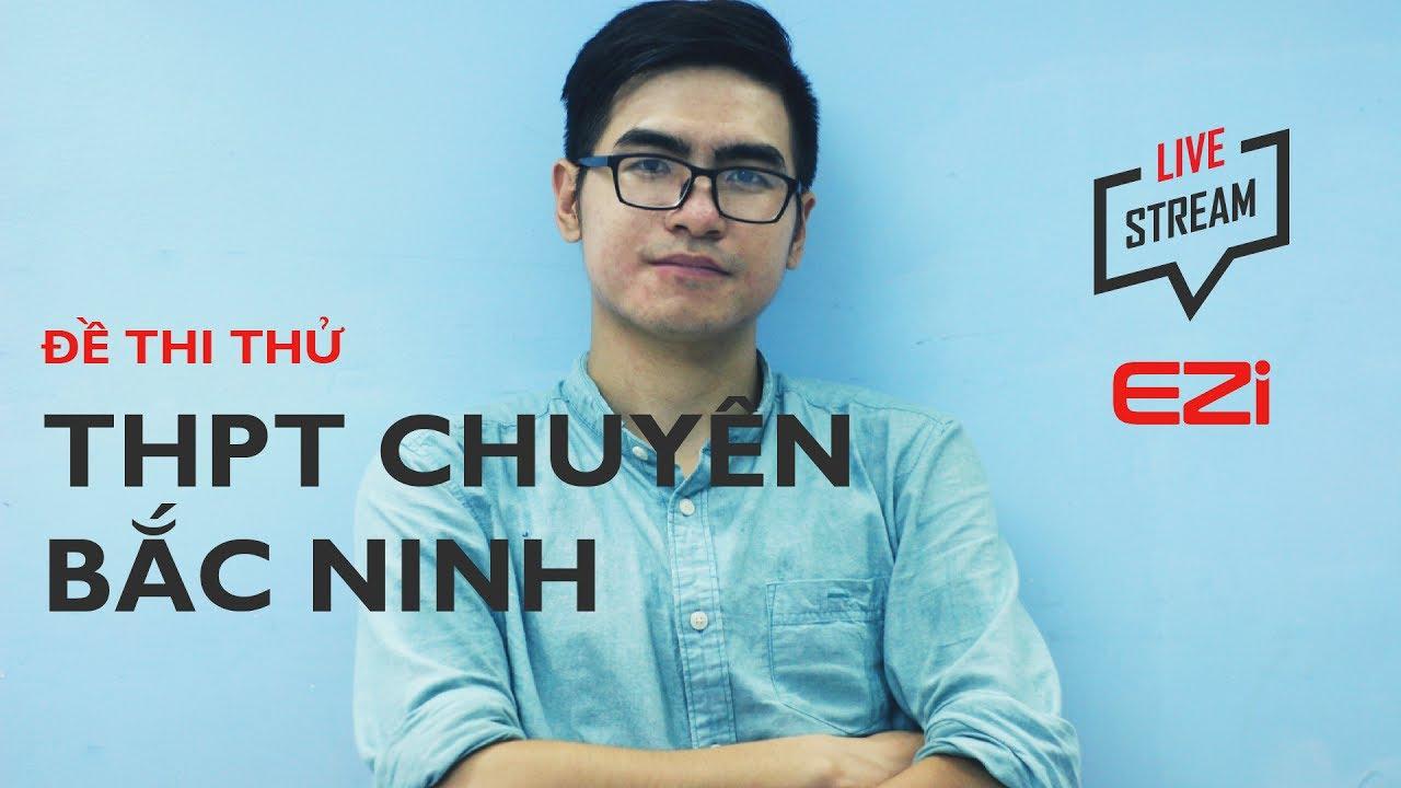 [LIVESTREAM] Giải đề thi thử THPT Chuyên Bắc Ninh