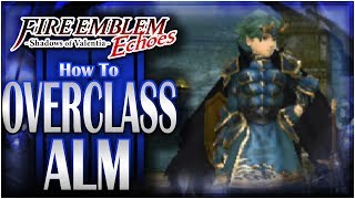 How To OVERCLASS Alm | Fire Emblem Echoes DLC: Altar of the King!
