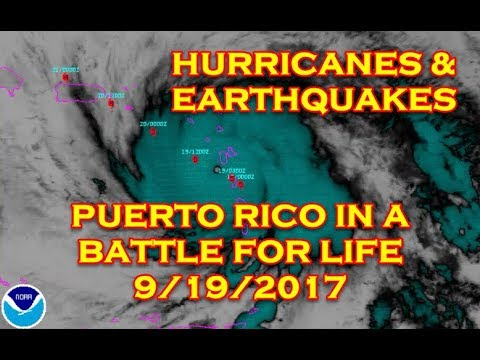 HURRICANES & EARTHQUAKES PUERTO RICO BATTLE FOR LIFE 9/19/2017