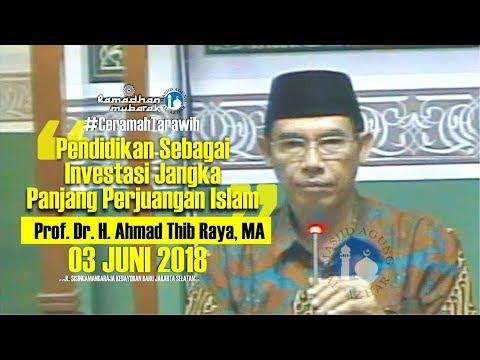 Ceramah Tarawih - 03/06/2018 - Prof. Dr. H. Ahmad Thib Raya, MA