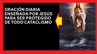 ORACIÓN DIARIA ENSEÑADA POR JESÚS  PARA SER PROTEGIDO DE TODO CATACLISMO 🙏🙏🙏❤❤❤🌹🌹🌹