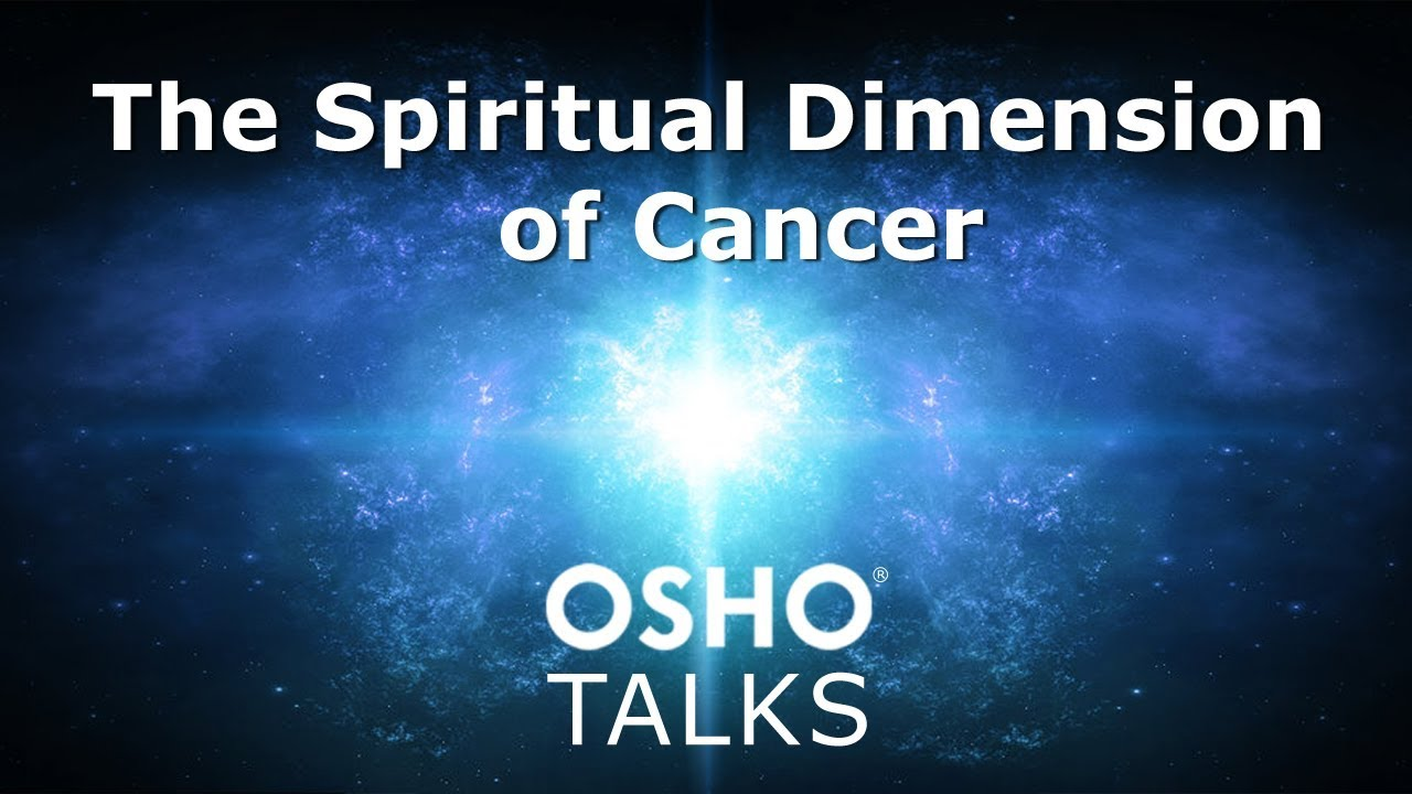 OSHO: The Spiritual Dimension of Cancer