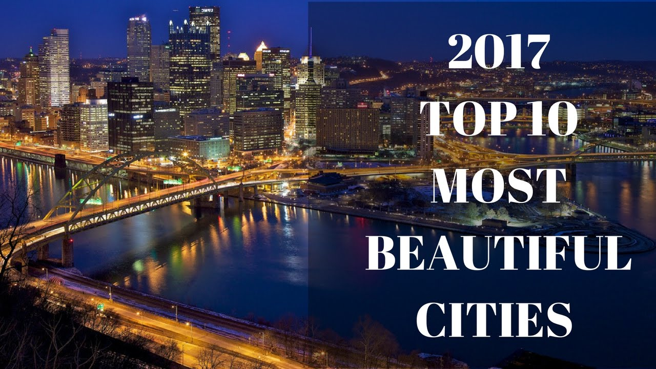 2017 top 10 most beautiful cities in the world youtube Most beautiful cities in the us