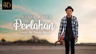 Perlahan Guyon Waton Akustik Cover By Omay Petik
