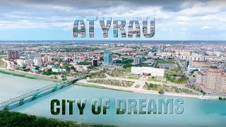 ATYRAU - CITY OF DREAMS