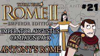 Total War: Rome 2 - Imperator Augustus Campaign - Antony's Rome - Part 21!