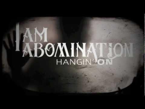 I Am Abomination - Hangin' On (NEW SINGLE)