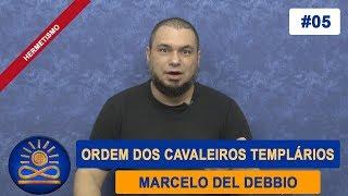 Ordem dos Cavaleiros Templários - Marcelo del Debbio [Hermetismo #05]