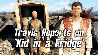 Fallout 4 - Travis Miles Reports on 'Kid in a Fridge' (awkward & confident, both endings)