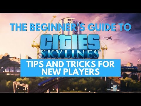 The Beginner's Guide to Cities Skylines - Tips and Tricks for New Players (City Planning)