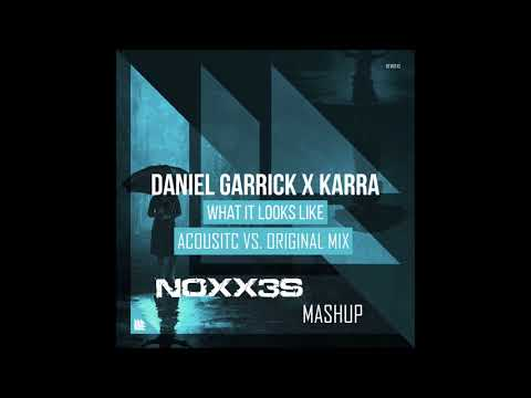 Daniel Garrick X Karra What It Look Like Original Vs. Acoustic (NOXX3S Mashup)